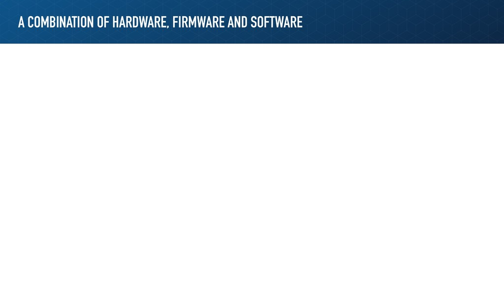 A COMBINATION OF HARDWARE, FIRMWARE AND SOFTWARE