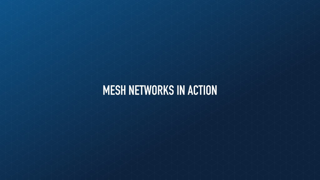 MESH NETWORKS IN ACTION