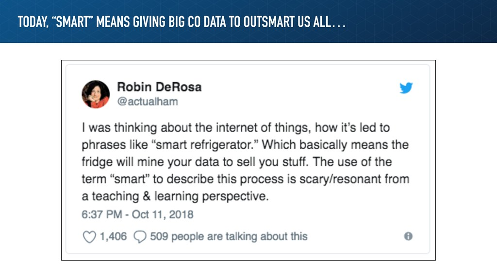 """TODAY, """"SMART"""" MEANS GIVING BIG CO DATA TO OUTS..."""