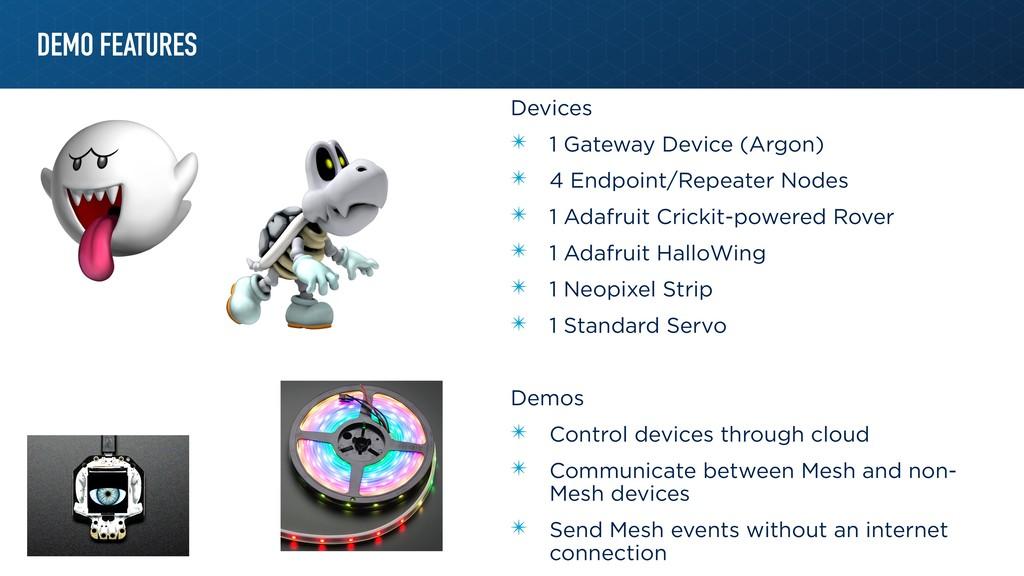 DEMO FEATURES Devices ✴ 1 Gateway Device (Argon...