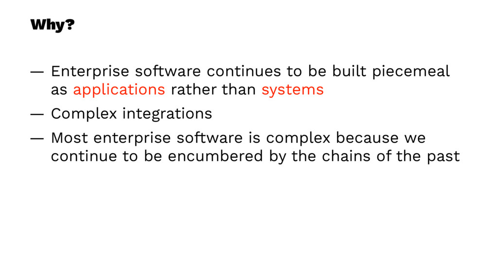 Why? — Enterprise software continues to be buil...