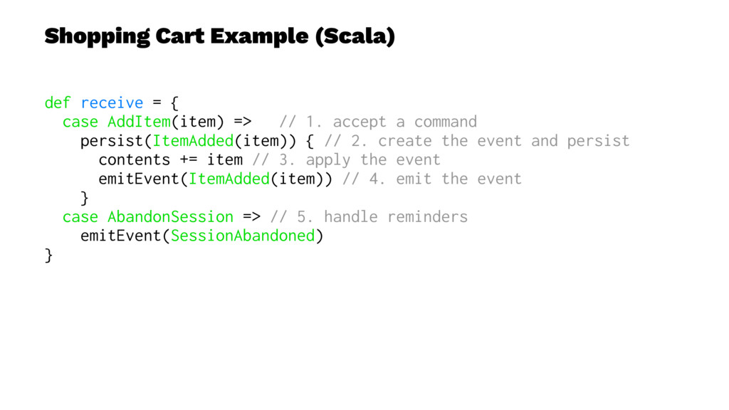 Shopping Cart Example (Scala) def receive = { c...