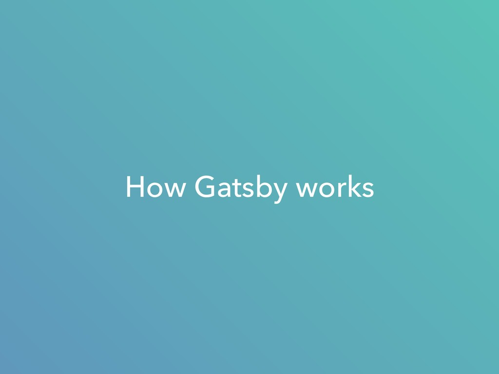 How Gatsby works