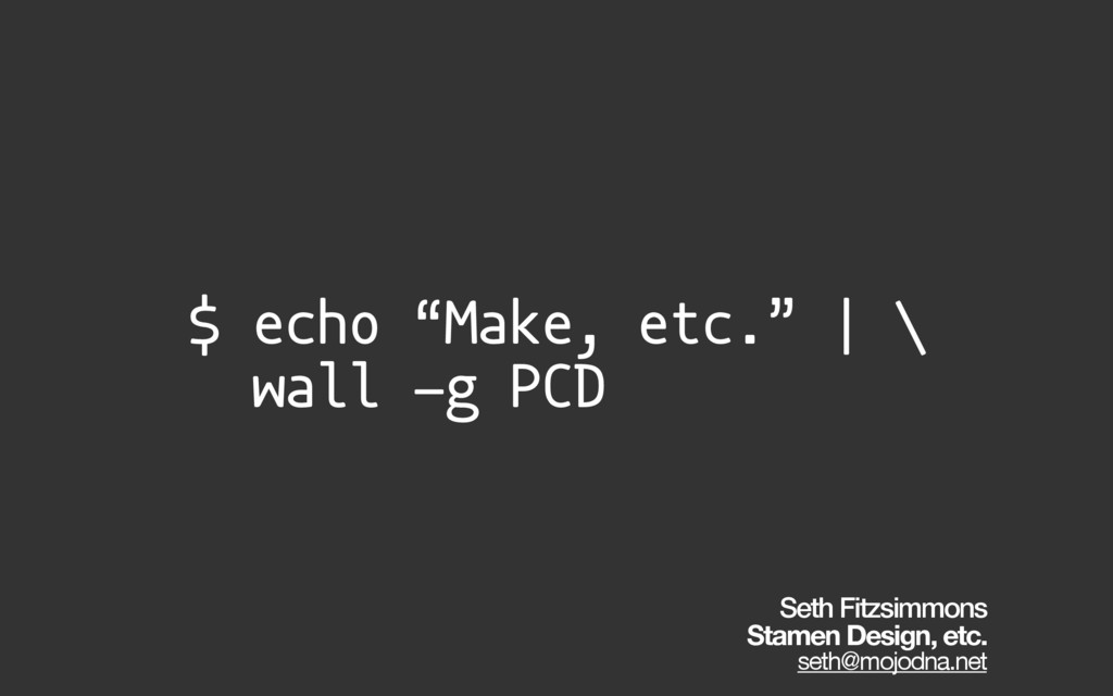 "$ echo ""Make, etc."" | \ wall -g PCD Seth Fitzsi..."