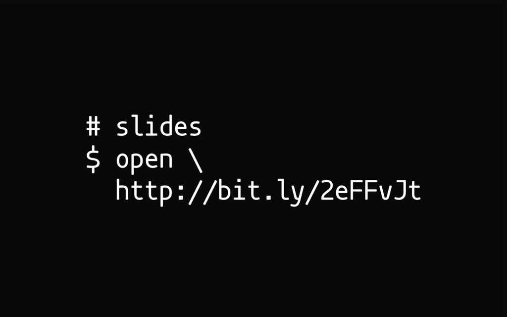 # slides $ open \ http://bit.ly/2eFFvJt