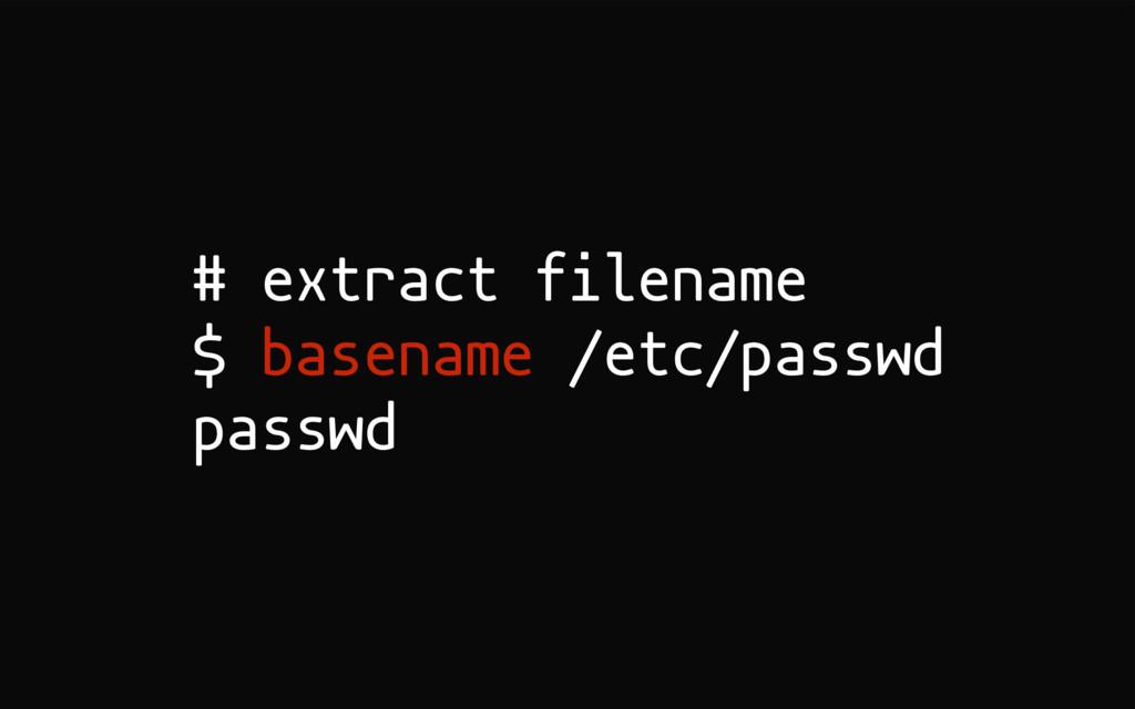 # extract filename $ basename /etc/passwd passwd