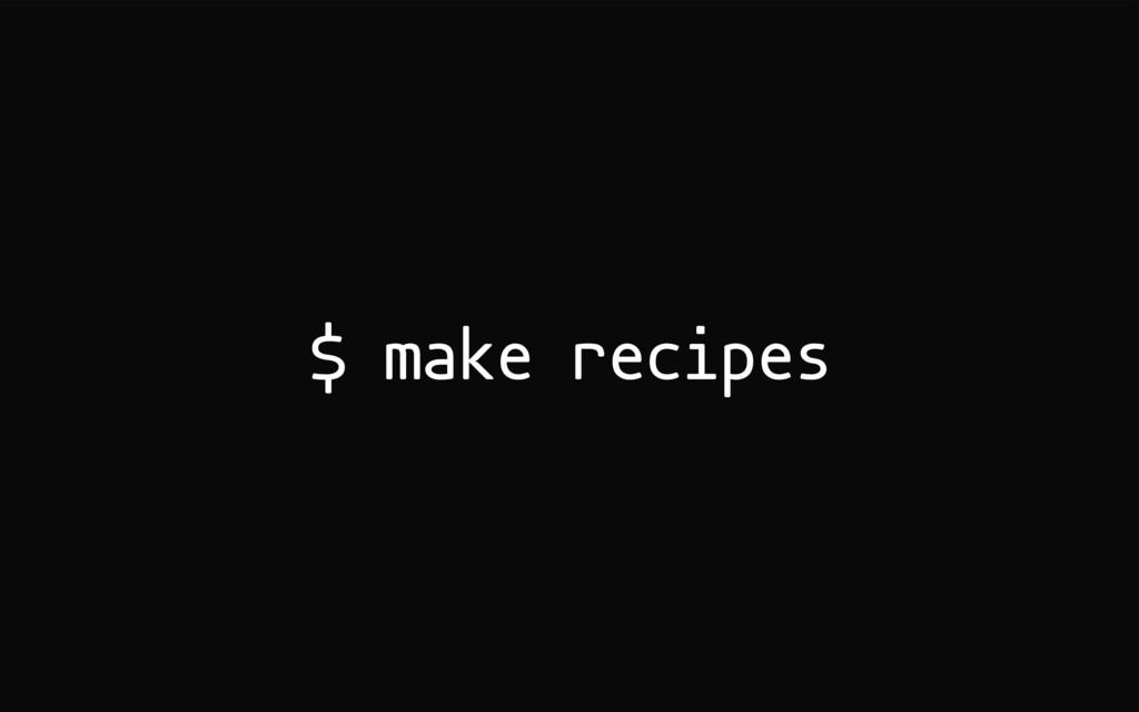 $ make recipes