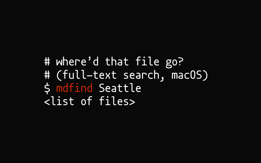 # where'd that file go? # (full-text search, ma...
