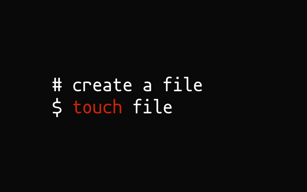 # create a file $ touch file