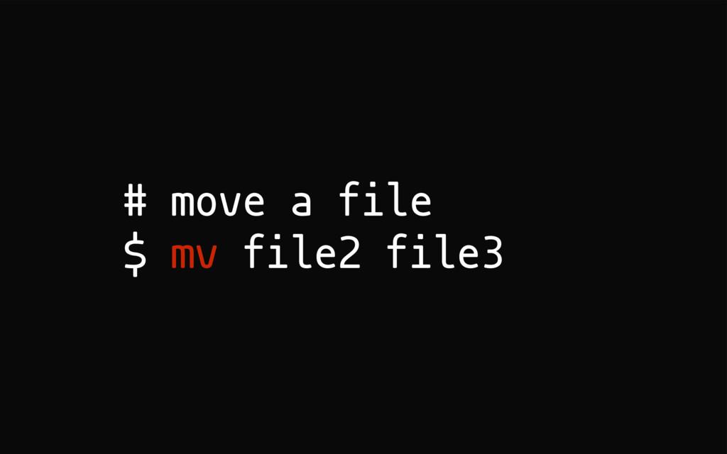 # move a file $ mv file2 file3