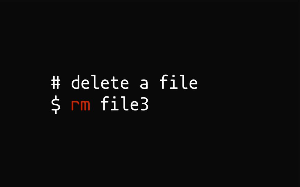 # delete a file $ rm file3