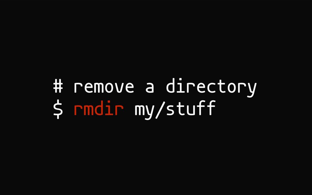 # remove a directory $ rmdir my/stuff