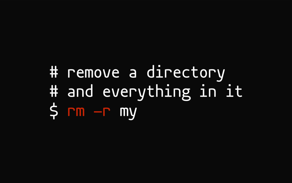 # remove a directory # and everything in it $ r...