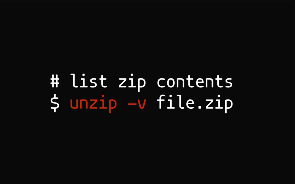 # list zip contents $ unzip -v file.zip