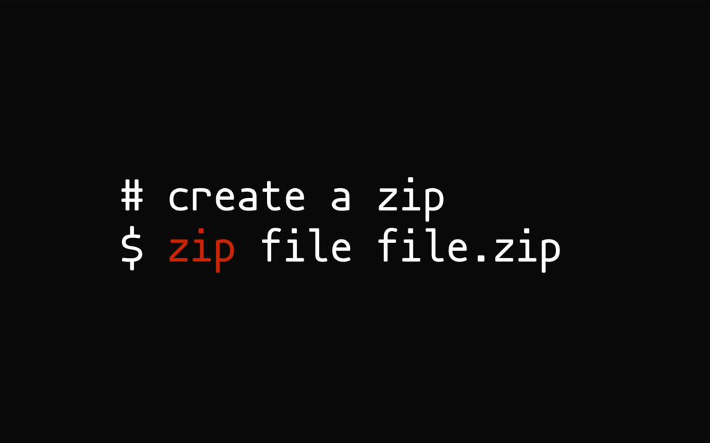 # create a zip $ zip file file.zip