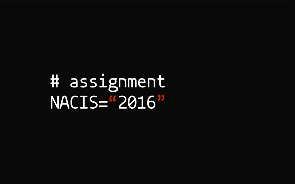 "# assignment NACIS=""2016"""