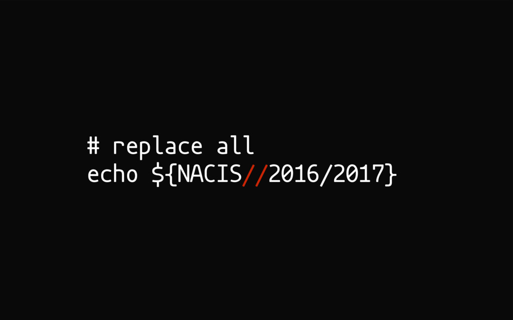 # replace all echo ${NACIS//2016/2017}