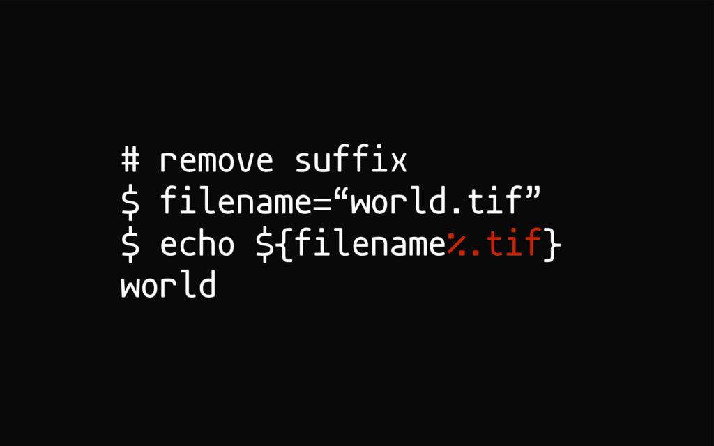 """# remove suffix $ filename=""""world.tif"""" $ echo $..."""