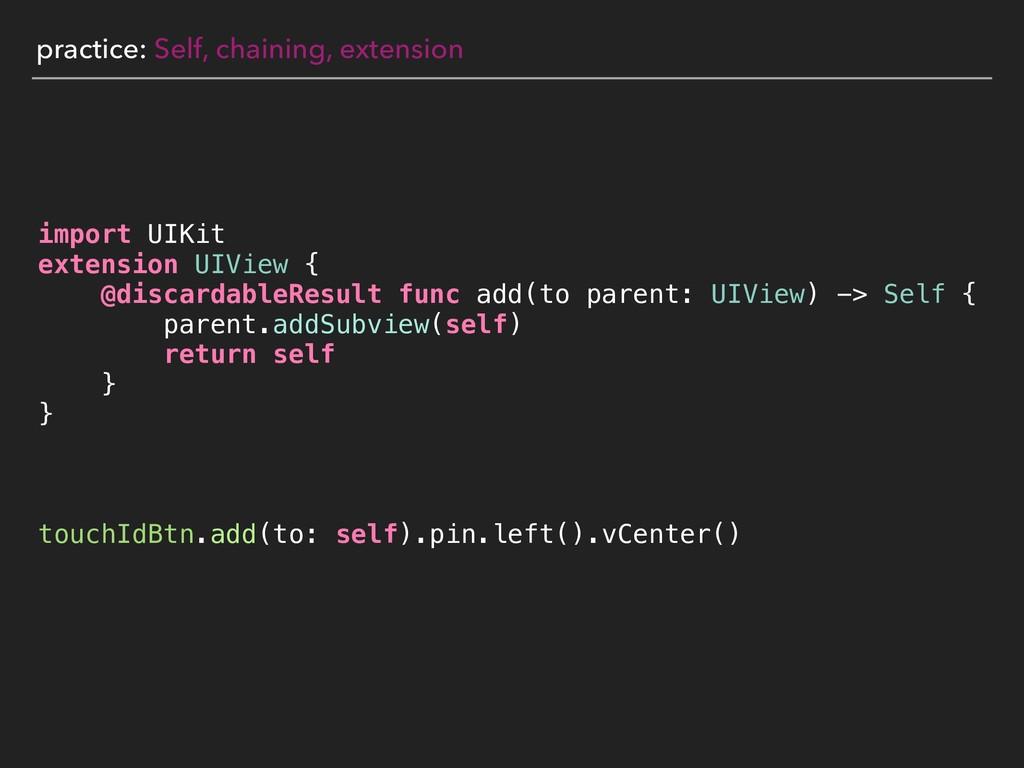 practice: Self, chaining, extension import UIKi...
