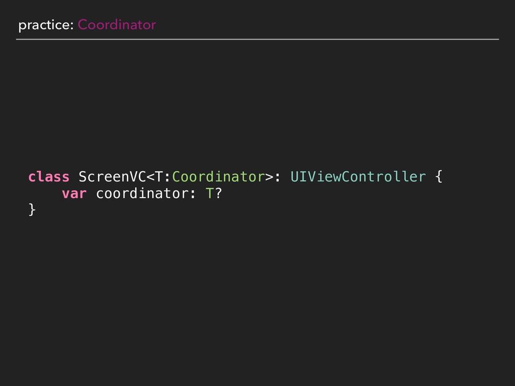 practice: Coordinator class ScreenVC<T:Coordina...