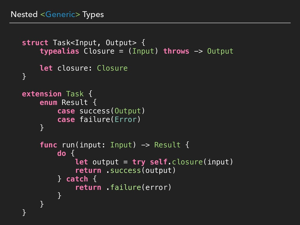 Nested <Generic> Types struct Task<Input, Outpu...