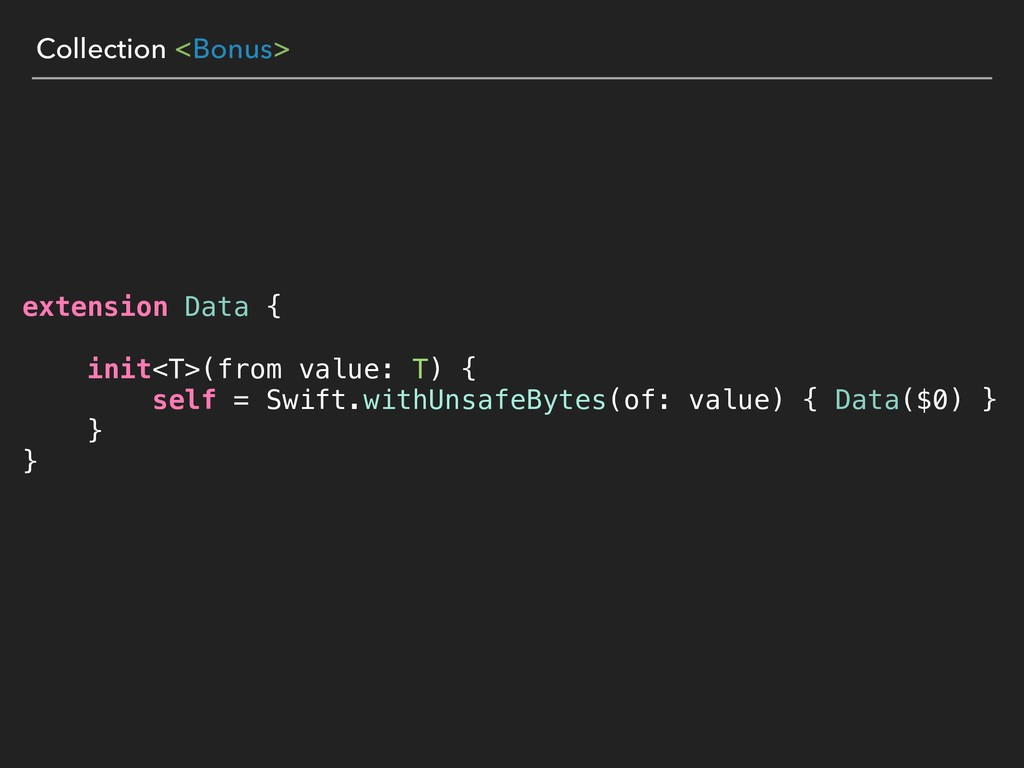 Collection <Bonus> extension Data { init<T>(fro...