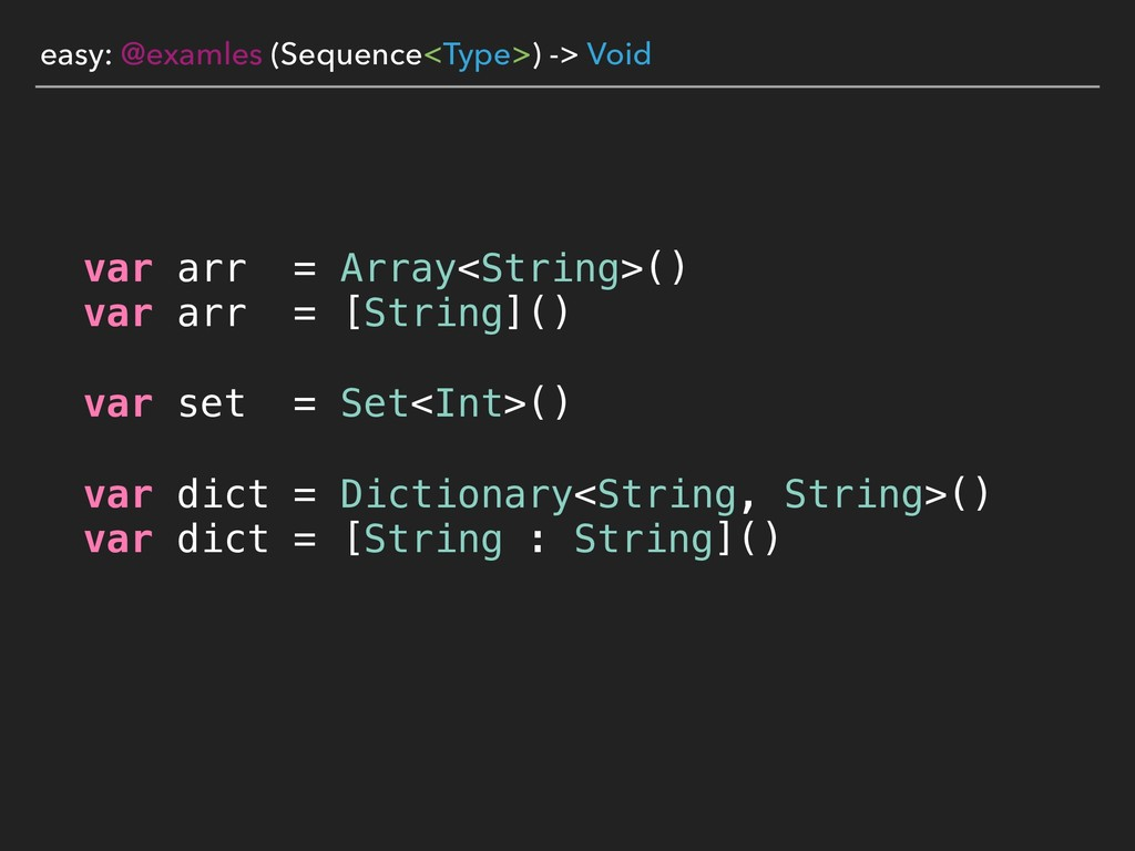 easy: @examles (Sequence<Type>) -> Void var arr...