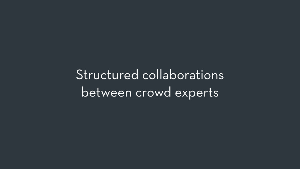 Structured collaborations between crowd experts