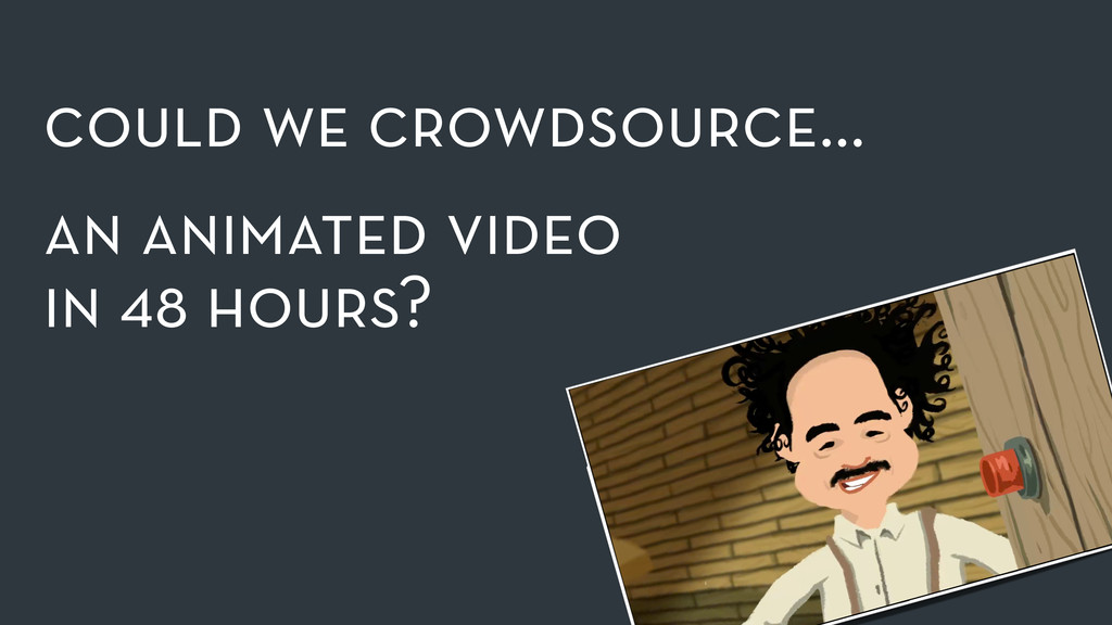 could we crowdsource… an animated video  in 4...