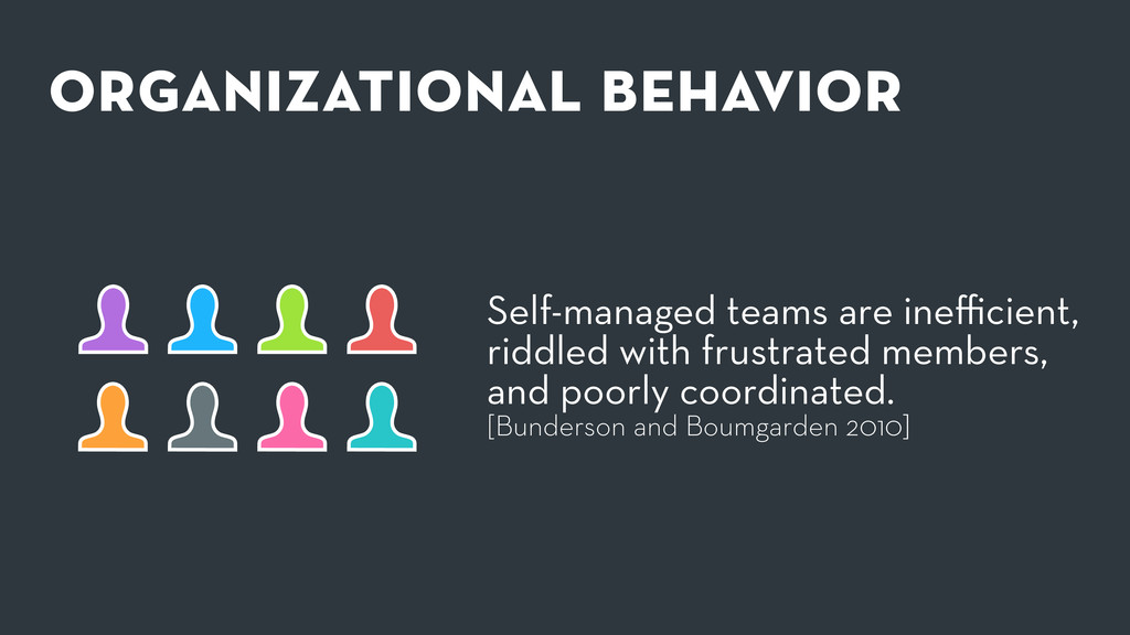 Self-managed teams are inefficient, riddled with ...
