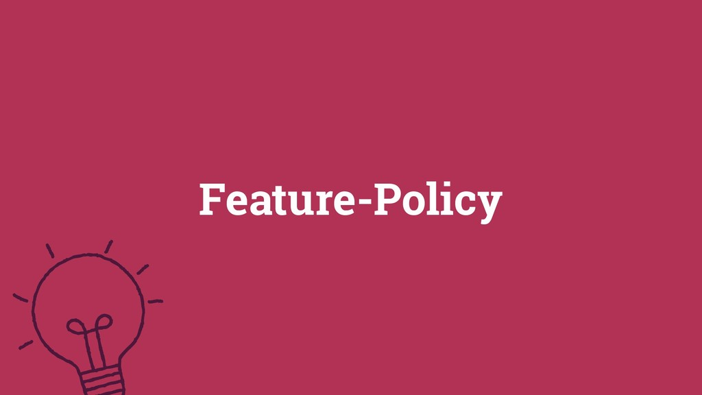 27 ©2019 Feature-Policy