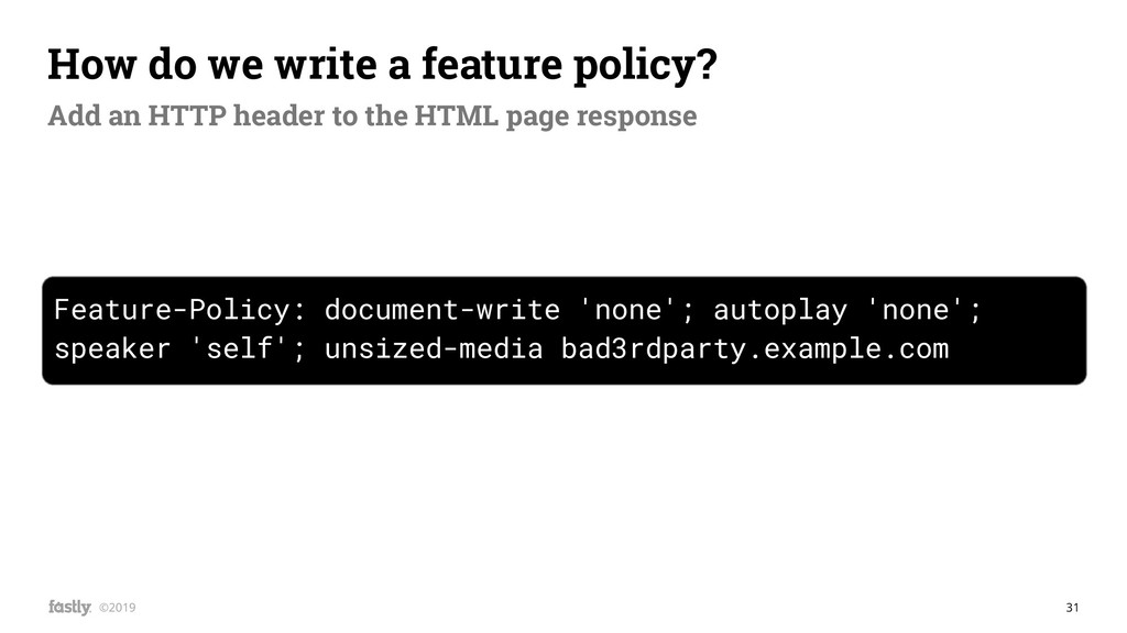 31 ©2019 Feature-Policy: document-write 'none';...