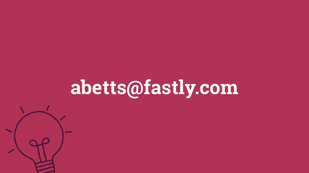 46 ©2019 abetts@fastly.com