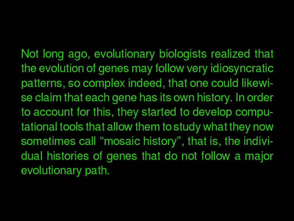 Not long ago, evolutionary biologists realized ...