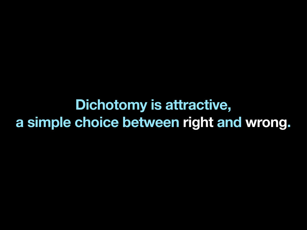 Dichotomy is attractive, a simple choice betwee...