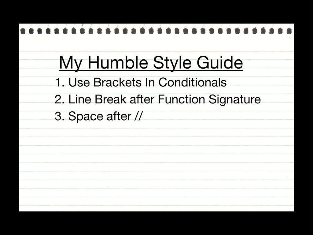 My Humble Style Guide 1. Use Brackets In Condit...
