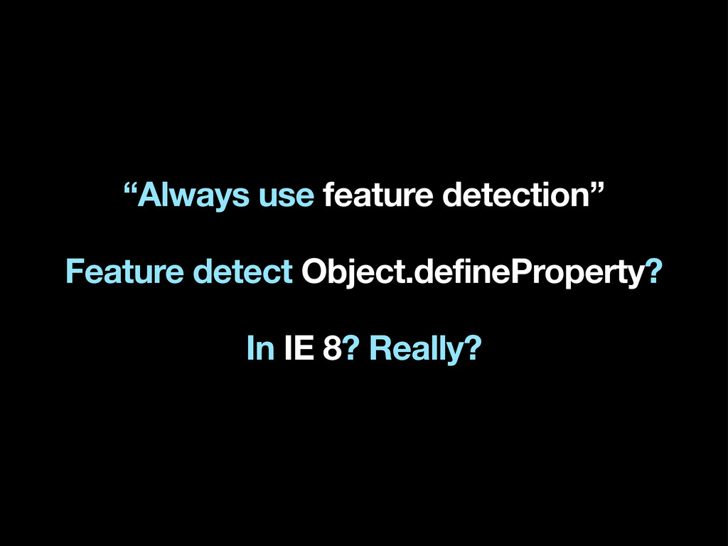"""Always use feature detection"" Feature detect O..."