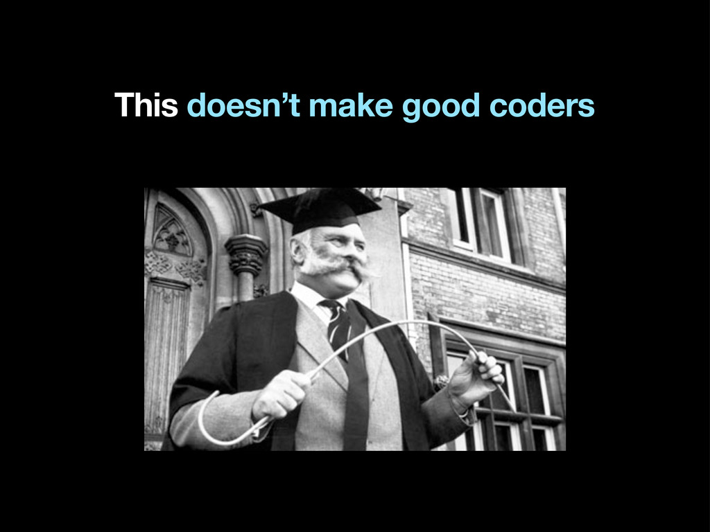This doesn't make good coders