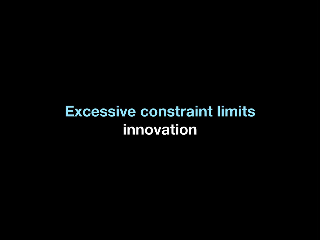 Excessive constraint limits innovation