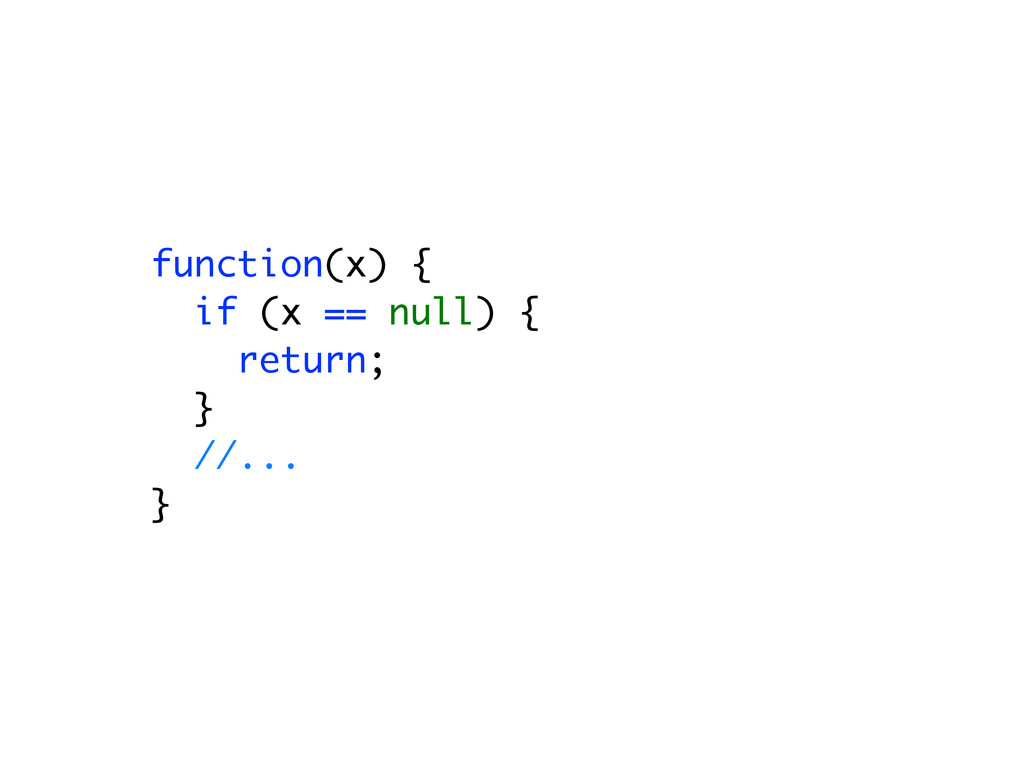 function(x) { if (x == null) { return; } //... }