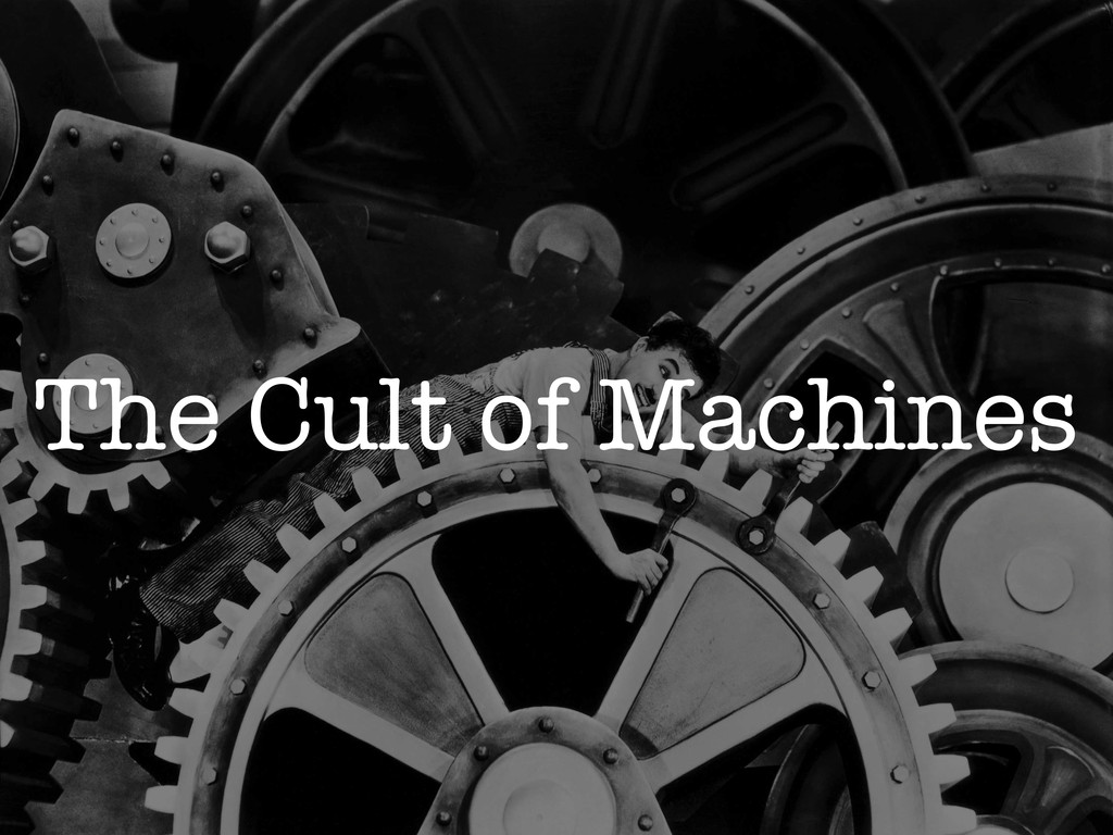The Cult of Machines
