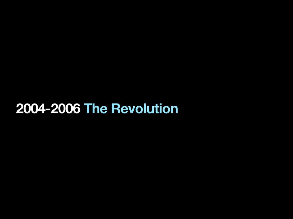 2004-2006 The Revolution