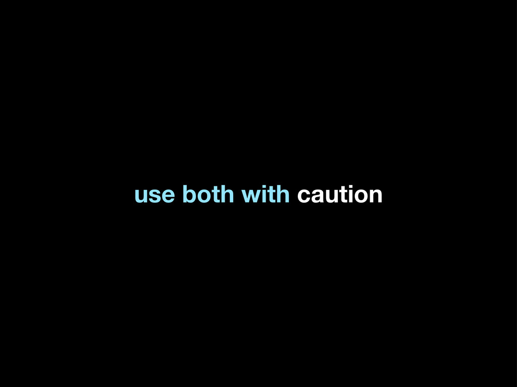 use both with caution
