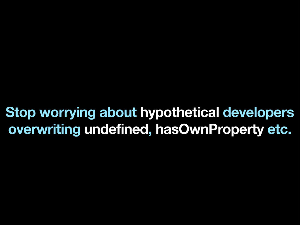 Stop worrying about hypothetical developers ove...