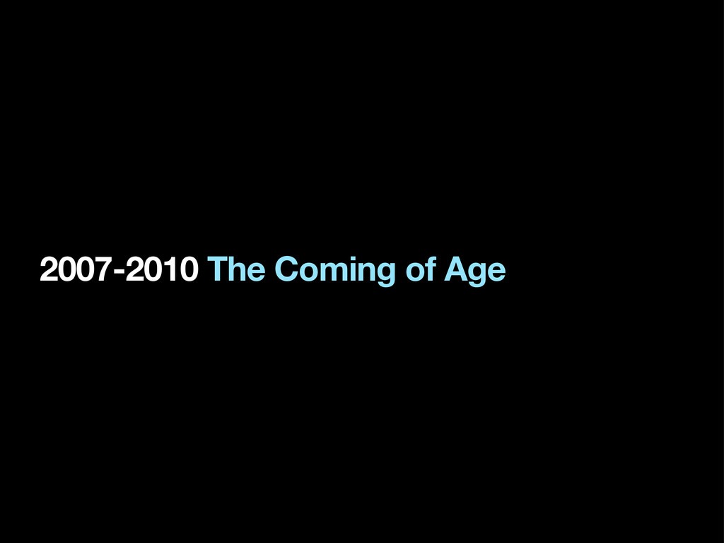 2007-2010 The Coming of Age