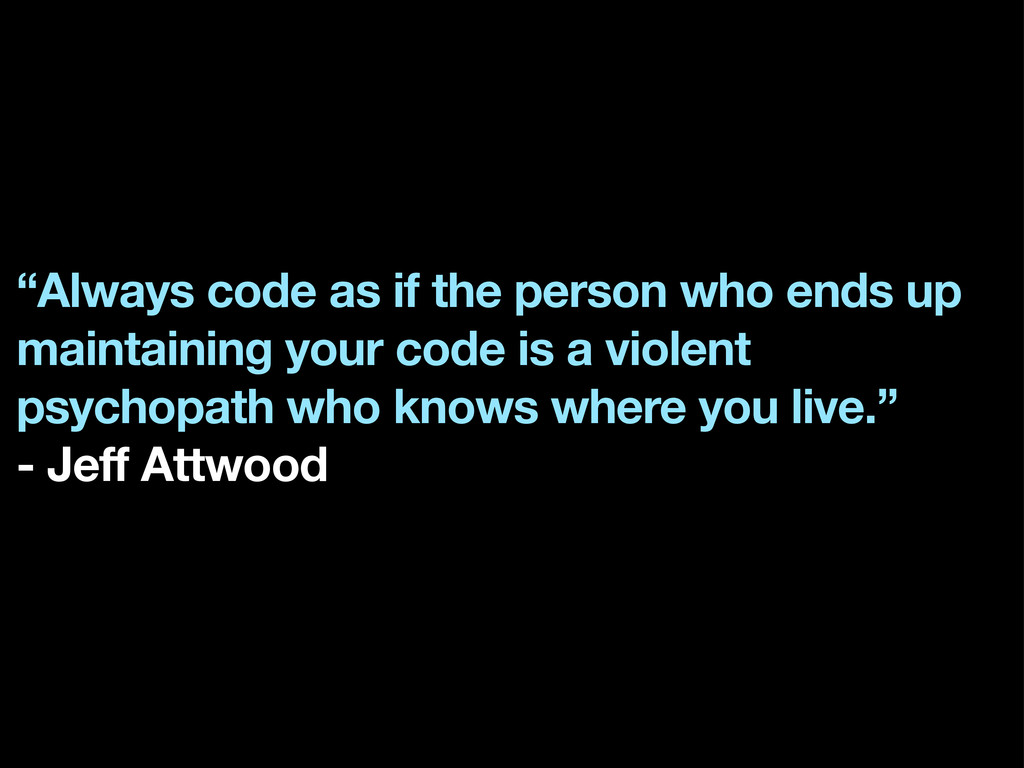 """Always code as if the person who ends up maint..."