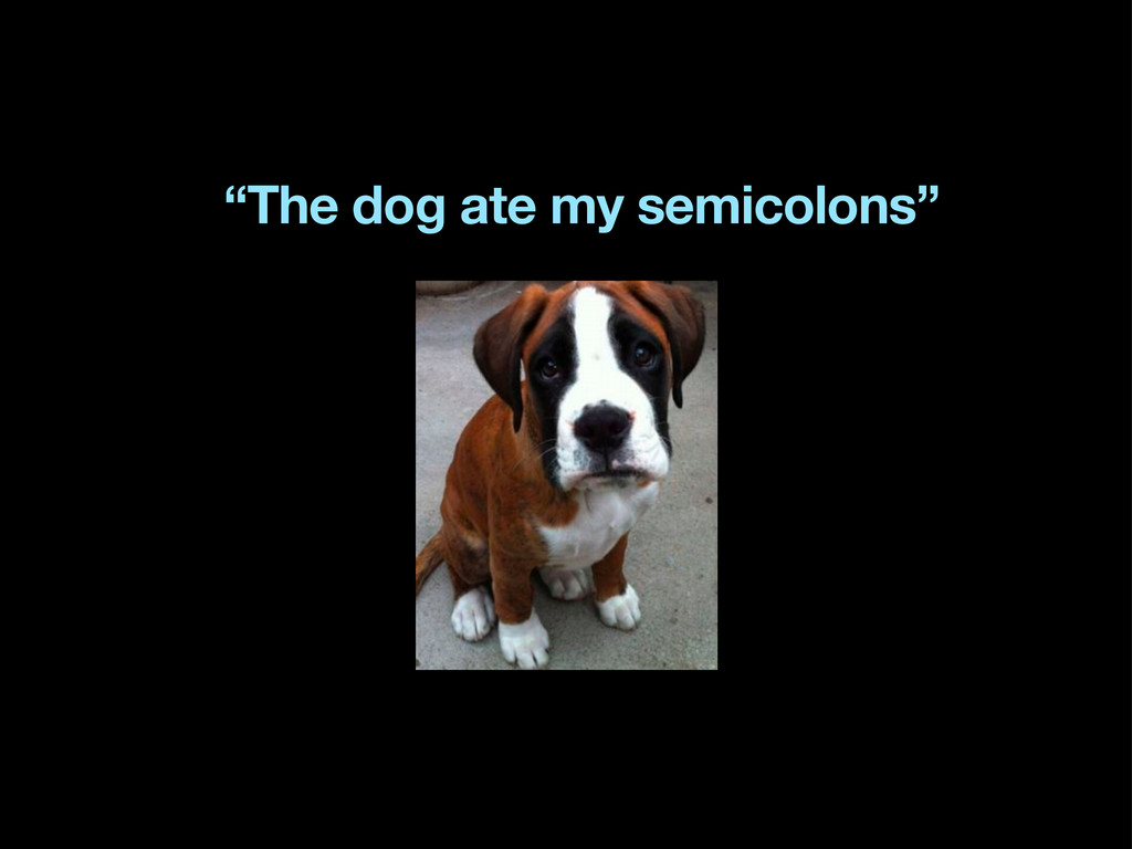 """""""The dog ate my semicolons"""""""