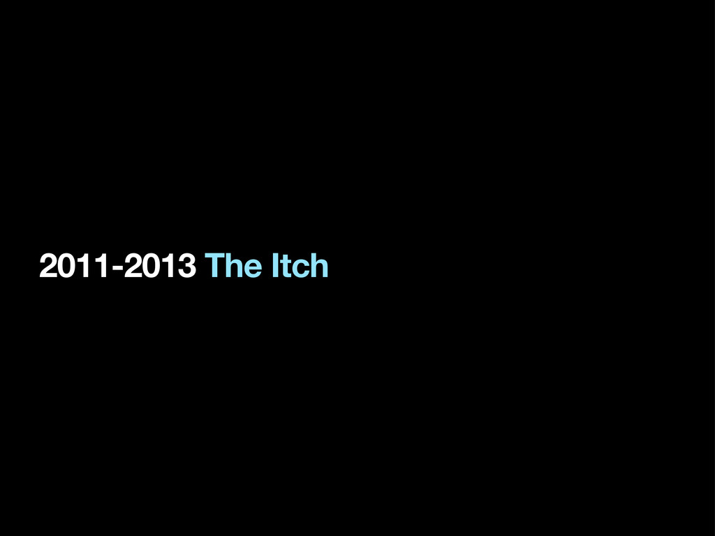 2011-2013 The Itch