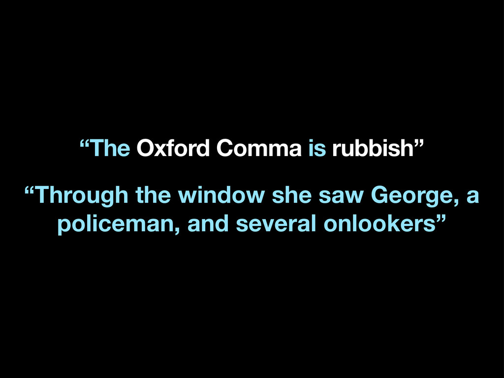 """The Oxford Comma is rubbish"" ""Through the wind..."