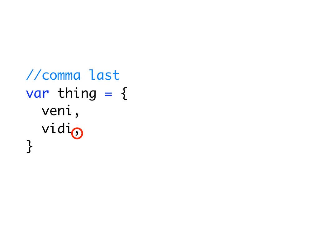 //comma last var thing = { veni, vidi, }